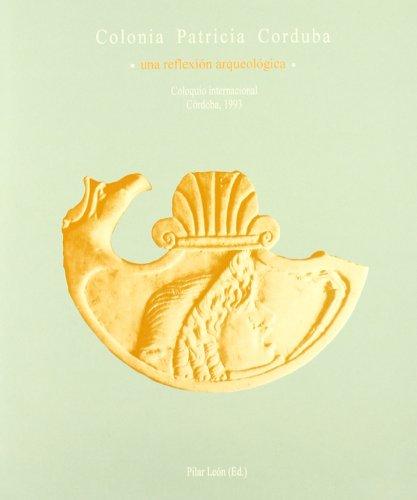 9788487826948: Colonia Patricia Corduba: Una reflexion arqueologica (Spanish Edition)