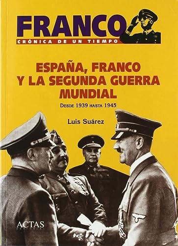 9788487863486: Espana, Franco y la Segunda Guerra Mundial, desde 1939 hasta 1945 (Franco, cronica de un tiempo) (Spanish Edition)
