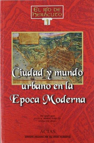 Ciudad y mundo urbano en la Epoca Moderna - Ribot García, Luis Antonio/ de Rosa, Luigi