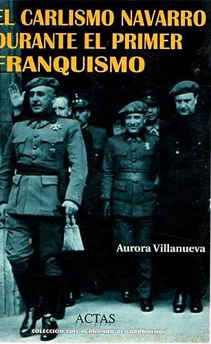 9788487863714: El carlismo navarro durante el primer franquismo, 1937-1951 (Colección Luis Hernando de Larramendi) (Spanish Edition)