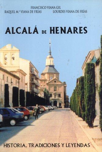 ALCALÁ DE HENARES. HISTORIA, TRADICIONES Y LEYENDAS: VIANA GIL, FRANCISCO;