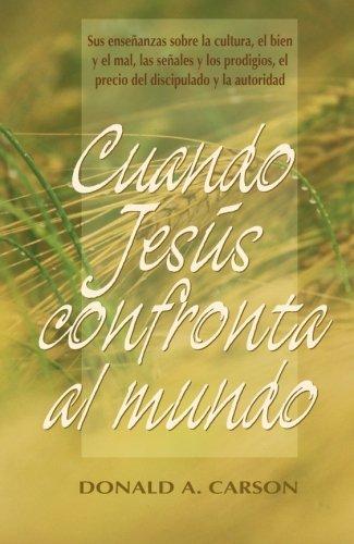 Cuando Jesús confronta al mundo (Spanish Edition) (8487940196) by Donald A Carson