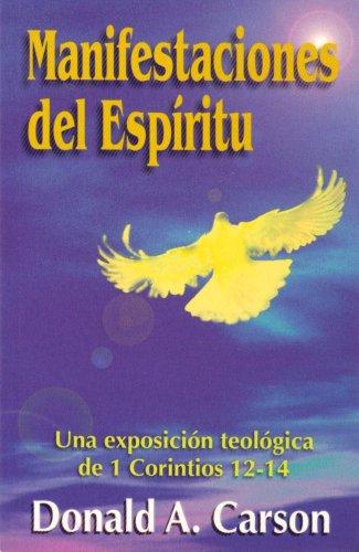 Manifestaciones del Espiritu: Una Exposicion teologica de 1 Corintios 12-14: Donald A. Carson