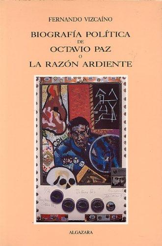 9788487999161: Biografía política de Octavio Paz, o, La razón ardiente (Colección Nueva crónica) (Spanish Edition)