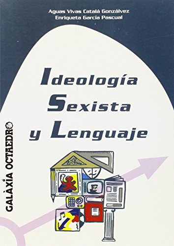 Ideología Sexista y Lenguaje. - Catalá Gonzálvez, Aguas Vivas/Enriqueta García Pascual