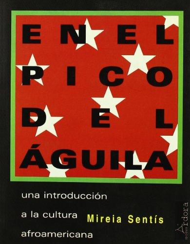 En el pico del aguila: Una introduccion a la cultura afroamericana (Spanish Edition): Sentis, ...