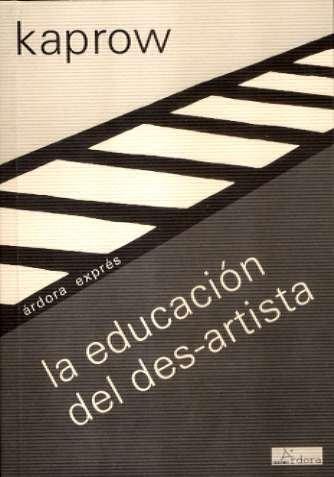 La educación del des-artista, seguida de Doctor: Allan Kaprow