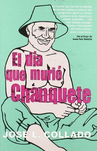 EL DIA QUE MURIO CHANQUETE: COLLADO,JOSE LUIS