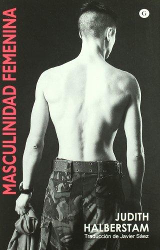 Mascunilidad femenina/ Female Masculinity (Spanish Edition): Halberstam, Judith