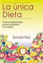 9788488066022: La única dieta: Dietas espirituales para equilibrar el cuerpo (Coleccion Renacimiento y Relaciones)