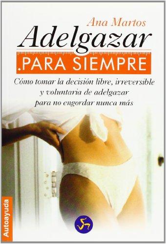9788488066282: Adelgazar para siempre/ Loose Weight Forever: Como tomar la desicion libre, irreversible y voluntaria de adelgazar para no engordar nunca mas/How to ... Voluntary Weigh (Autoayuda) (Spanish Edition)