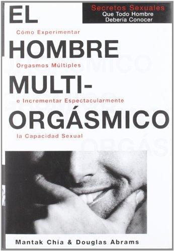 9788488066411: El Hombre Multiorgasmico: Secretossexuales Que Todo Hombre Deberia Conocer (Autoayuda) (Spanish Edition)