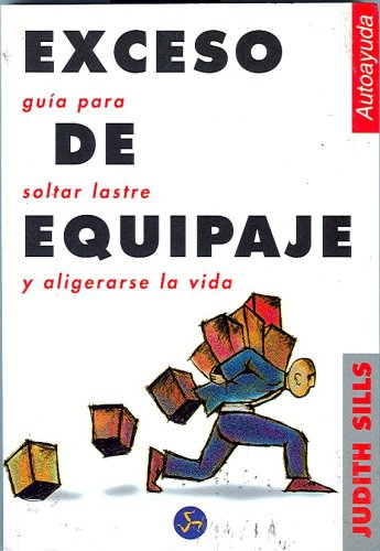 Exceso de Equipaje (Coleccion Autoayuda (Neo Person)) (Spanish Edition) (9788488066428) by Judith Sills