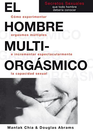 9788488066541: El Hombre Multi-Orgasmico: Secretos Sexuales Que Todo Hombre Deberia Conocer