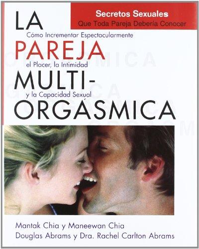 La pareja multiorgasmica / The Multiorgasmic Couple: Como pueden las parejas incrementar expectacularmente su placer y capacidad sexual (Nuevo Mundo) (Spanish Edition) (8488066856) by Douglas Abrams; Maneewan Chia; Mantak Chia