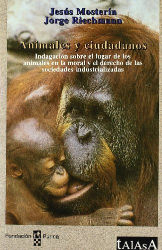 9788488119384: Animales y ciudadanos: Indagacion sobre el lugar de los animales en la moral y el derecho de las sociedades industrializadas (Talasa) (Spanish Edition)