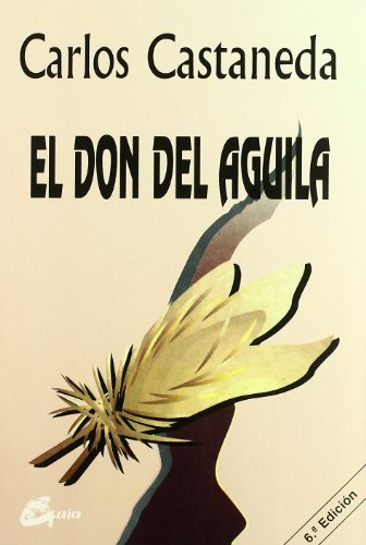 El Don Del Aguila/ the Eagle's Gift (Nagual) (Spanish Edition) (9788488242112) by Carlos Castaneda