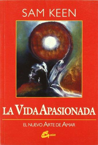 La vida apasionada / The Passionate Life: El Nuevo Arte De Amar (Caballeros Del Grial) (Spanish Edition) (8488242158) by Sam Keen