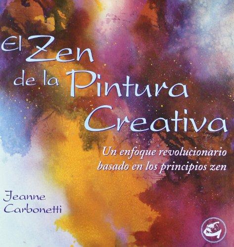 9788488242983: El zen de la pintura creativa: Un enfoque revolucionario basado en los principios zen (Recréate)