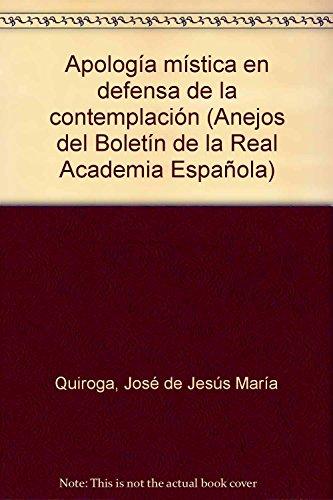 9788488292049: Apologia mistica en defensa de la contemplacion de Fray Jose de Jesus Maria Quiroga, O.C.D: (Ms. 4478 B.N.M.) (Anejos del Boletin de la Real Academia Espanola) (Spanish Edition)