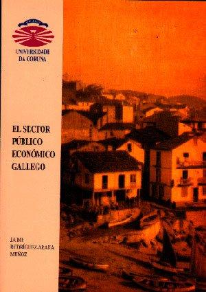 EL SECTOR PÚBLICO ECONÓMICO GALLEGO: Rodríguez-Arana Muñoz, Jaime