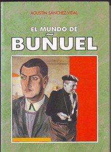 El mundo de Luis Bunuel (Spanish Edition): Sanchez Vidal, Agustin