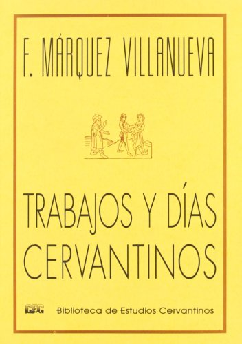 9788488333063: Trabajos y días cervantinos (Biblioteca de estudios cervantinos) (Spanish Edition)