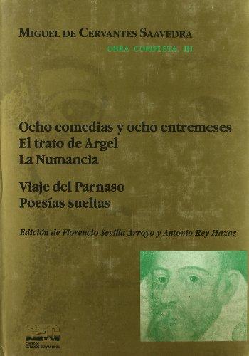 OBRA COMPLETA, III, OCHO COMEDIAS Y OCHO ENTREMES. EL TRATO DE ARGEL. LA NUMANCIA. VIAJES DEL ...