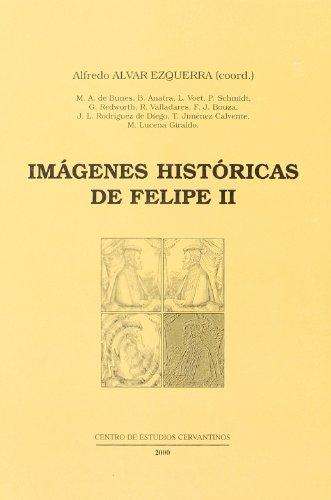Imágenes históricas de Felipe II: Alfredo Alvar Ezquerra (coord.)