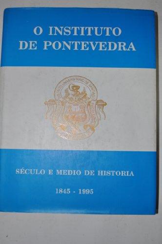 9788488363961: O Instituto de Pontevedra. Século e medio de historia. 1845-1995