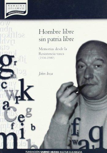 9788488379719: Hombre libre sin patria libre / Memorias desde la resistencia vasca (!936-1980)