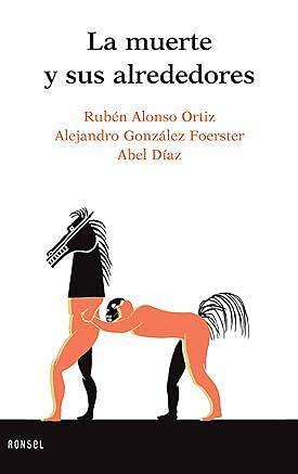 La muerte y sus alrededores: Rubén Alonso Ortiz,