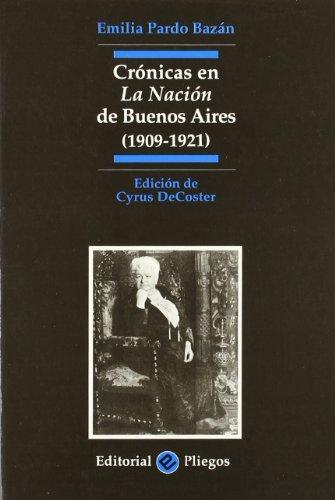 Cronicas en La nacion de Buenos Aires, 1909-1921 (Pliegos de ensayo) (Spanish Edition): Pardo Bazan...