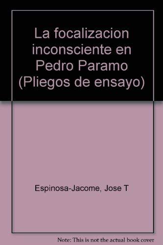 La focalización inconsciente en Pedro Páramo: ESPINOSA-JACOME, José T.