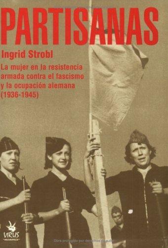 9788488455253: Partisanas: La mujer en la resistencia aramada contra el fascismo y la ocupacion alemana (1936-1945) (Spanish Edition)