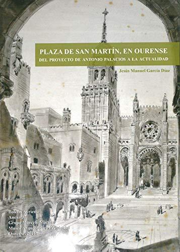 9788488522344: Plaza de San Martín, en Ourense. Del proyecto de Antonio Plalacios a la actualidad (Anexos do Boletín Auriense)