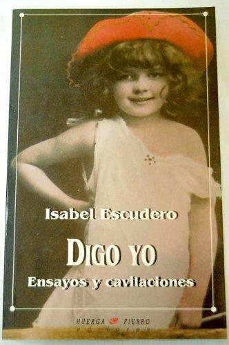 DIGO YO. ENSAYOS Y CAVILACIONES. - ESCUDERO Isabel.