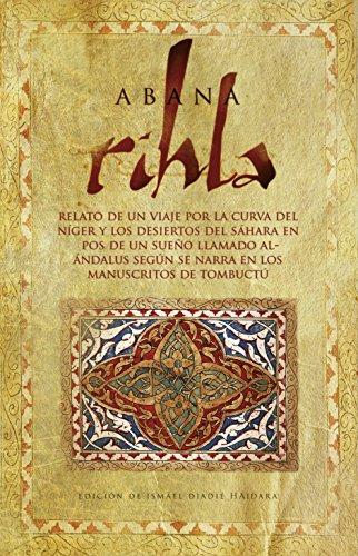 9788488586445: Rihla : relato de un viaje por la curva del Niger y los desiertos del Sahara en pos de un sueno llamado AL Andalus segun se narra en los manuscritos de Tombuctu