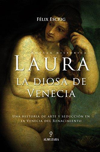 9788488586476: Laura. La diosa de Venecia: Una historia de arte y seducción en la Venecia del Renacimiento