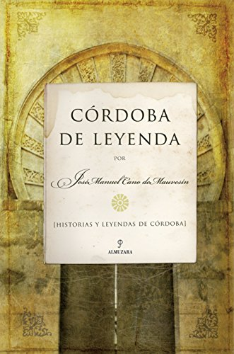 CORDOBA DE LEYENDA - José Manuel Cano De Mauvesin