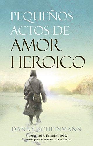 9788488586919: Peque�os actos de amor heroico: Siberia, 1917. Ecuador, 1992. El amor puede vencer a la muerte