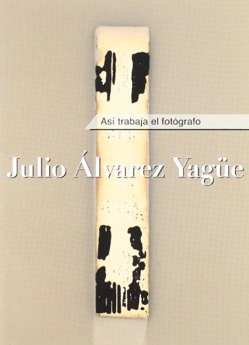 9788488610898: Julio Alvarez Yague. Asi trabaja el fotografo