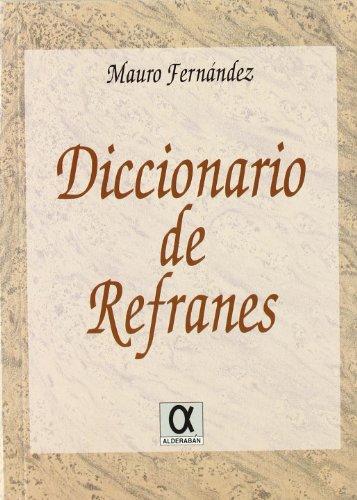 Diccionario de refranes: Antologia de refranes populares y cultos de la lengua castellana, ...