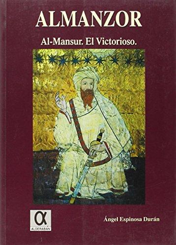 ALMANZOR : Al-Mansur. el Victorioso Por Allah: ESPINOSA DURÁN, Ángel