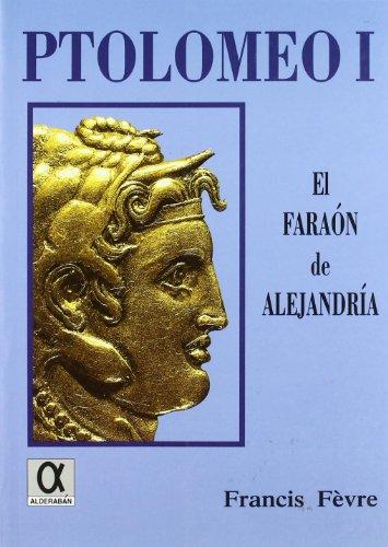 PTOLOMEO I : El Faraón de Alejandría: FÈVRE, Francis
