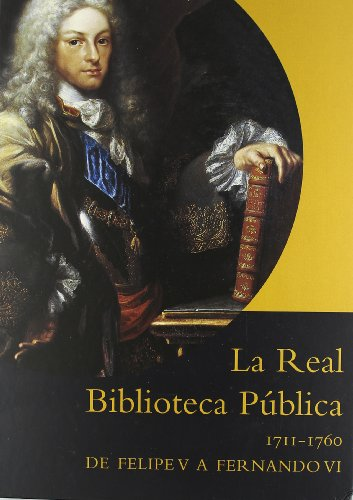 LA REAL BIBLIOTECA PUBLICA 1711-1760, DE FELIPE V A FERNANDO VI.: ELENA SANTIAGO PAEZ