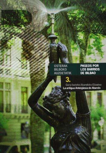 9788488714442: GARAI BATEKO ABANDOKO ELIZATEA - LA ANTIGUA ANTEIGLESIA DE ABANDO = OSTERAK BILBOKO AUZOETATIK III - PASEOS POR LOS BARRIOS DE BILBAO III
