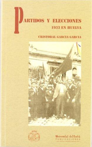 9788488751287: Partidos y elecciones: 1933 en Huelva (Arias Montano)
