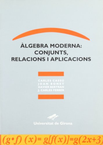 Àlgebra moderna : conjunts, relacions i aplicacions (Paperback): Carles . . . [et al. ] ...