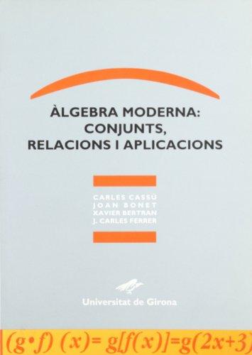 Àlgebra moderna : conjunts, relacions i aplicacions: Carles . .